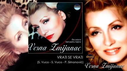 Vesna Zmijanac i Sinisa Vuco - Vrati se, vrati - (Audio 2003)