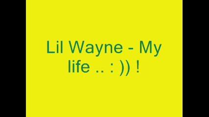 Lil Wayne - My Life .. : ))