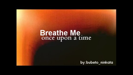 Once Upon A Time/ Breathe Me