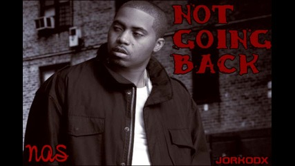 Nas - Not Going Back [ Hip - Hop Is Dead 2006 ]