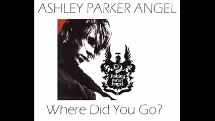 Ashley Parker Angel - Where Did You Go