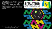 Situation ft. Andre Espeut - Get To Know Me ( Hot Toddy Dub Remix )
