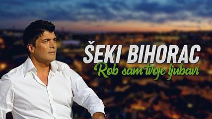 Seki Bihorac - 2018 - Rob sam tvoje ljubavi