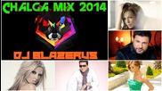 • Chalga mix 2014 • Dj Blazerus • Най-новите хитове!!!