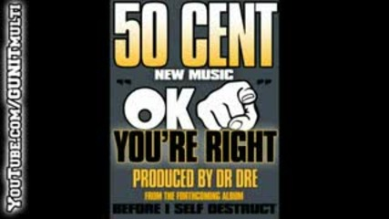 50 cent - Okay,  Youre right New