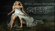 Carrie Underwood - Wine After Whiskey [превод на български]