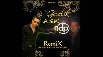 Dj Parlak 2009 Vs. Ozan Bi Gecelik A.s.k Special Remix For Ozan