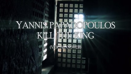 Rainbow - Kill The King - Vocal Cover Yannis Papadopoulos , vocalist of Wardrum and Beast in Black
