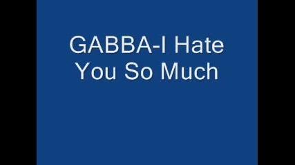 Gabba - I Hate You So Much