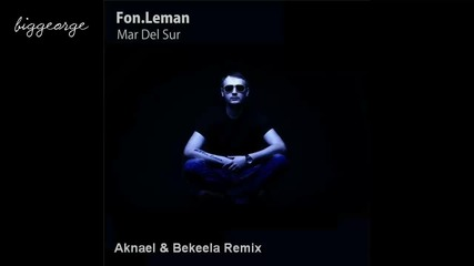 Fonleman - Mar Del Sur ( Aknael And Bekeela Remix ) [high quality]