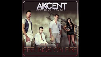 [ N E W ] Akcent ft. Ruxandra Bar - Feelings On Fire ( Full Version )