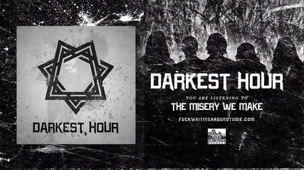 Darkest Hour - The Misery We Make
