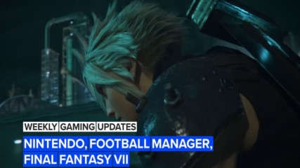 This Week in Gaming: Nintendo, Football Manager, Final Fantasy VII and more