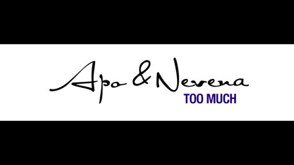 Apo & Nevena - Too much (2009)