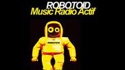 Robotoid - Music Radio Actif (radio Edit)