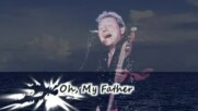 Oh, My Father - Greg Lake /превод/