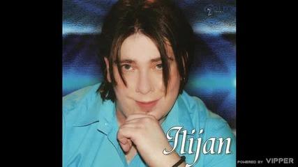Ilijan - Ja mogu nesto drugo da ti dam - (Audio 2007)