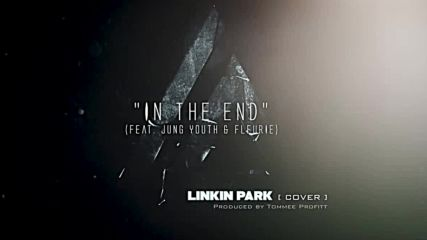 In The End Linkin Park Cinematic Cover feat. Jung Youth Fleurie