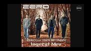 Zero Feat. Dan Bitman - Ingerul Meu
