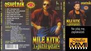 Mile Kitic i Juzni Vetar - Ne pitaj me, zaplakaces (Audio 1989)