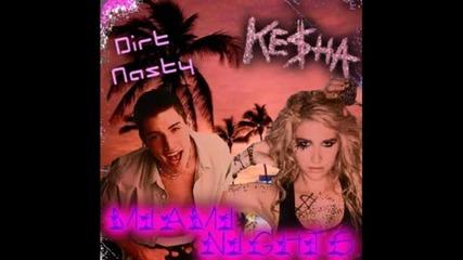 (new !!!) Dirt Nasty ft Ke$ha - Miami Nights
