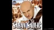 Saban Saulic - Sa mnom spavas, njega sanjas