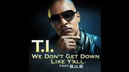 T.i. feat. B.o.b - We Dont Get Down Like Yall *final*