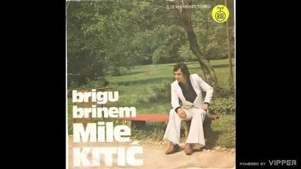 Mile Kitic - Ti mi bese sve sto sam imao - (Audio 1977)