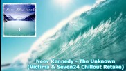 Neev Kennedy - The Unknown (victima _ Seven24 Chillout Retake)