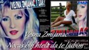 Vesna Zmijanac /// Nocas bih htela da te ljubim