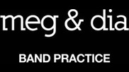 Meg & Dia - Band Practice [WebClip] (Оfficial video)