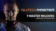 Dutch Master - 9 Master Melodies Podcast Episode 008