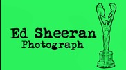 Ed Sheeran - Photograph [ От албума X - 2014 ]