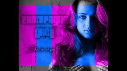 Champagne Gang - Тя е луда