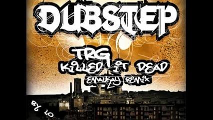 Trg - Killed it Dead (emalkay Remix) Dubstep