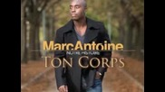 Marc Antoine - Ton Corps (твойто тяло)