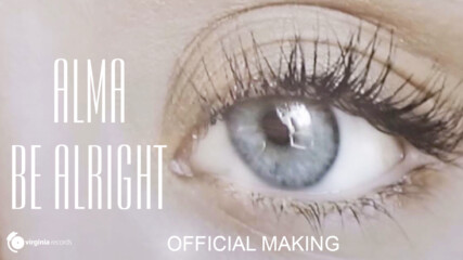 ALMA - Be Alright (Official Making)