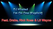 Dj Khaled - I'm On One (feat. Drake, Rick Ross & Lil Wayne) Explicit