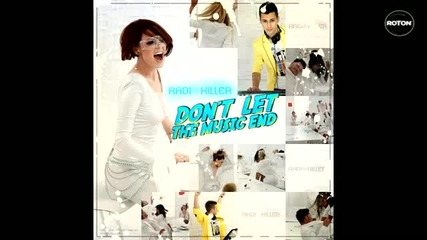 New! *румънско* Radio Killer - Don't Let The Music End (original Radio Edit)