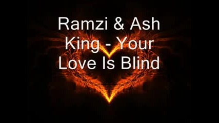 Ramzi & Ash King - Your Love Is Blind