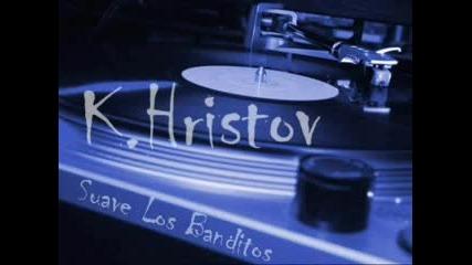 K.Hristov - Suave Los Banditos