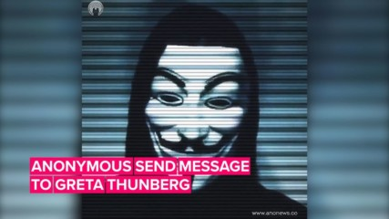 Anonymous sends a message to Greta Thunberg
