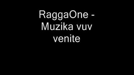 Raggaone - Muzika Vuv Venite