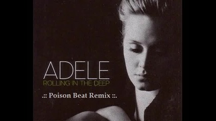 Adele - Rolling In The Deep [ Poison Beat Remix ]