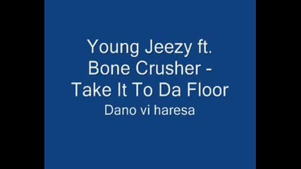 Young Jeezy Ft. Bone - Take It To The Floor