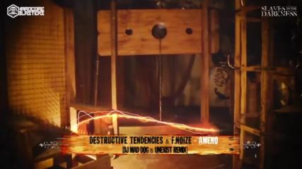 Destructive Tendencies F. Noize - Ameno Dj Mad Dog Unexist Remix Official