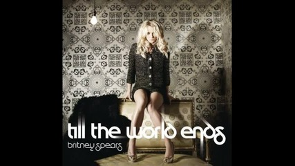 !нова песен! Britney Spears - Till The World Ends текст+превод+линк за сваляне (download Link)