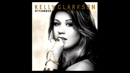 Kelly Clarkson - Stronger ( What doesn't kill you )