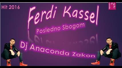 Ferdi Kassel - Posledno Sbogom Hit 2016 Dj Anaconda Zakon