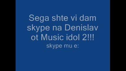 Skype На Денислав От Music Idol 2